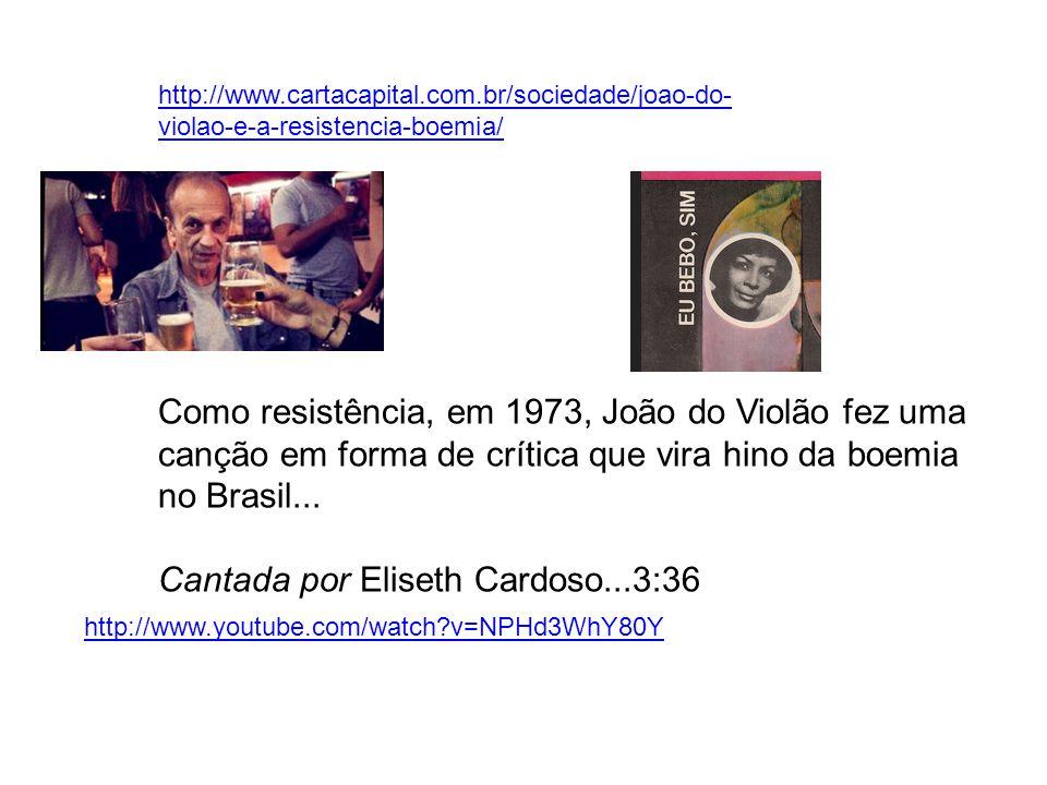 http://www.cartacapital.com.br/sociedade/joao-do- violao-e-a-resistencia-boemia/ Como resistência, em 1973, João do Violão fez uma canção em forma de crítica que vira hino da boemia no Brasil...