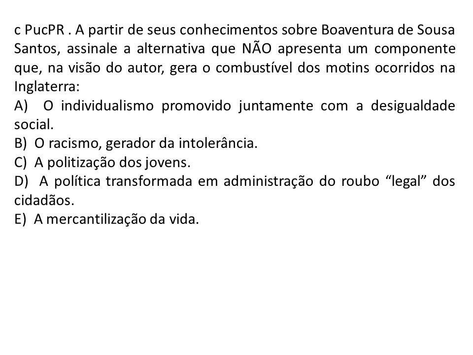 c PucPR. A partir de seus conhecimentos sobre Boaventura de Sousa Santos, assinale a alternativa que NÃO apresenta um componente que, na visão do auto