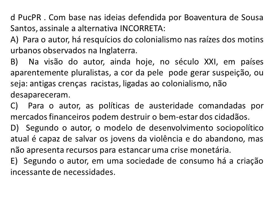 d PucPR. Com base nas ideias defendida por Boaventura de Sousa Santos, assinale a alternativa INCORRETA: A) Para o autor, há resquícios do colonialism