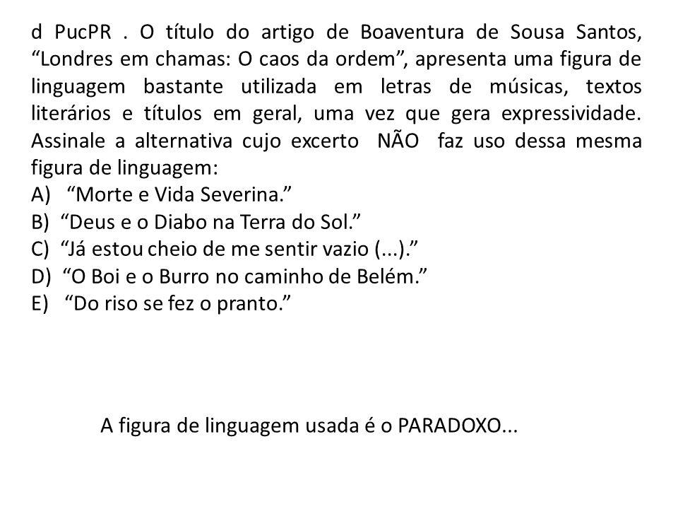 d PucPR. O título do artigo de Boaventura de Sousa Santos, Londres em chamas: O caos da ordem, apresenta uma figura de linguagem bastante utilizada em
