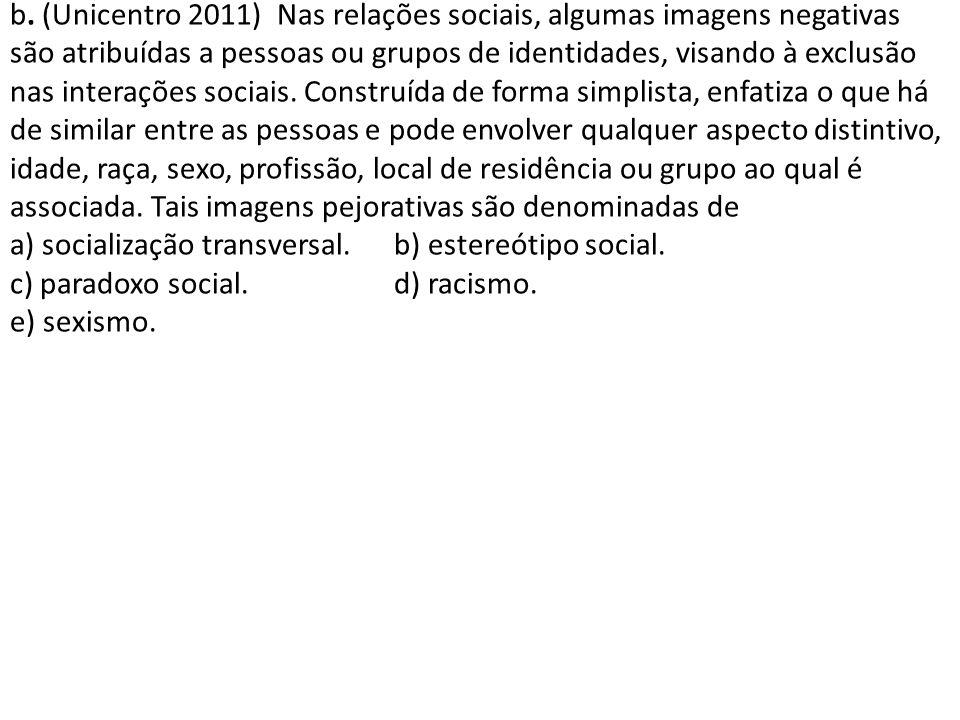 b. (Unicentro 2011) Nas relações sociais, algumas imagens negativas são atribuídas a pessoas ou grupos de identidades, visando à exclusão nas interaçõ