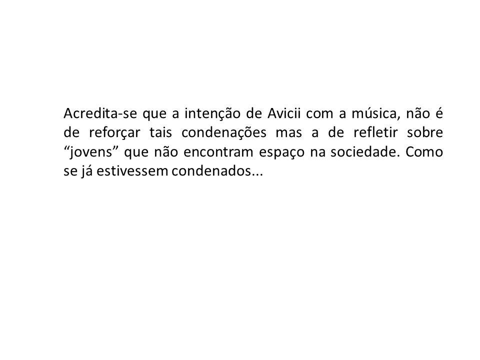 Acredita-se que a intenção de Avicii com a música, não é de reforçar tais condenações mas a de refletir sobre jovens que não encontram espaço na socie