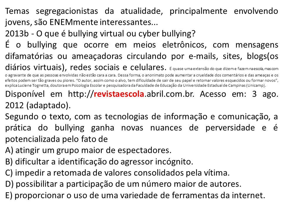 Temas segregacionistas da atualidade, principalmente envolvendo jovens, são ENEMmente interessantes... 2013b - O que é bullying virtual ou cyber bully