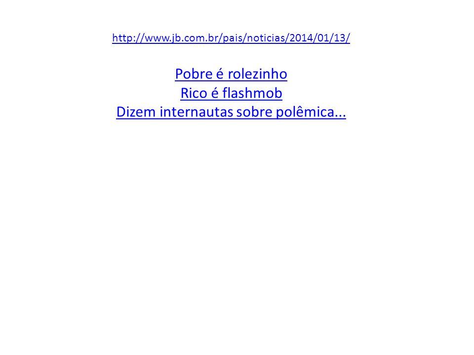 http://www.jb.com.br/pais/noticias/2014/01/13/ Pobre é rolezinho Rico é flashmob Dizem internautas sobre polêmica...
