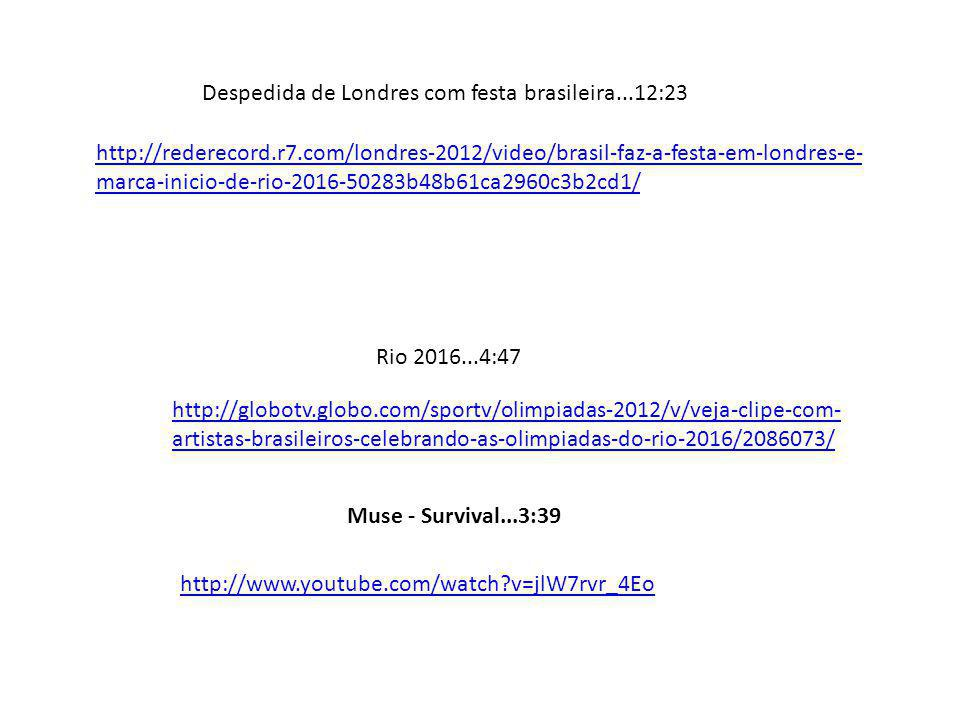 http://rederecord.r7.com/londres-2012/video/brasil-faz-a-festa-em-londres-e- marca-inicio-de-rio-2016-50283b48b61ca2960c3b2cd1/ Despedida de Londres c
