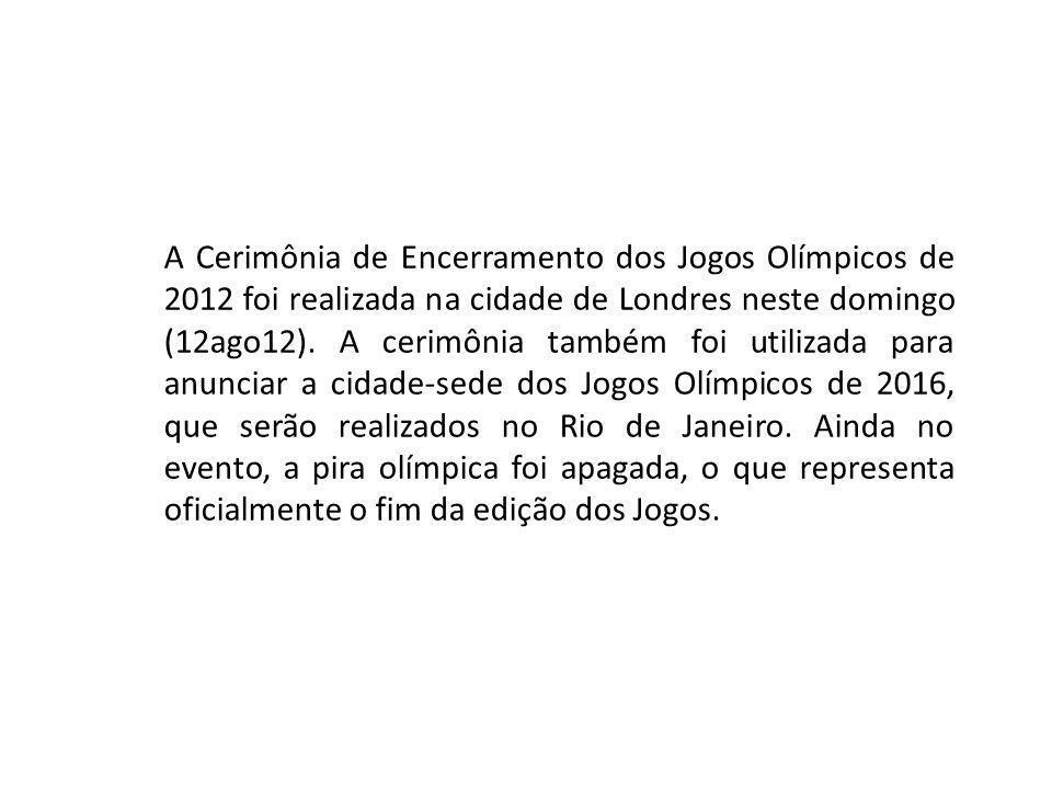 A Cerimônia de Encerramento dos Jogos Olímpicos de 2012 foi realizada na cidade de Londres neste domingo (12ago12). A cerimônia também foi utilizada p