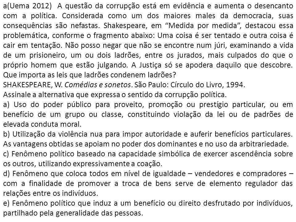 a(Uema 2012) A questão da corrupção está em evidência e aumenta o desencanto com a política.