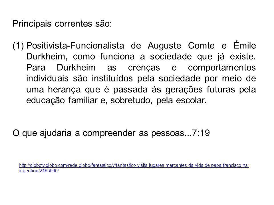 Principais correntes são: (1)Positivista-Funcionalista de Auguste Comte e Émile Durkheim, como funciona a sociedade que já existe. Para Durkheim as cr