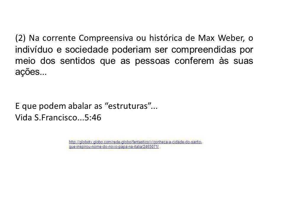 (2) Na corrente Compreensiva ou histórica de Max Weber, o indivíduo e sociedade poderiam ser compreendidas por meio dos sentidos que as pessoas confer
