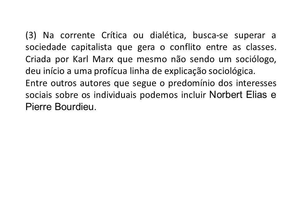 (3) Na corrente Crítica ou dialética, busca-se superar a sociedade capitalista que gera o conflito entre as classes. Criada por Karl Marx que mesmo nã