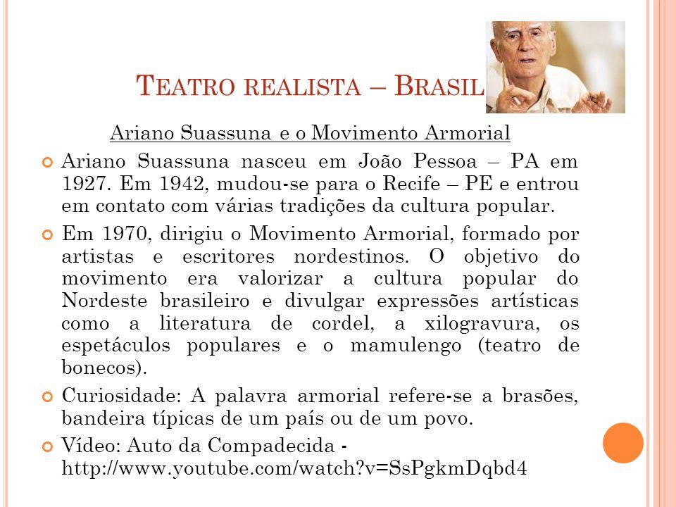 T EATRO REALISTA – B RASIL Ariano Suassuna e o Movimento Armorial Ariano Suassuna nasceu em João Pessoa – PA em 1927.