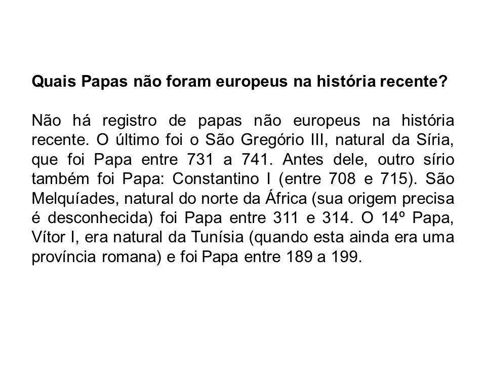 Quais Papas não foram europeus na história recente? Não há registro de papas não europeus na história recente. O último foi o São Gregório III, natura