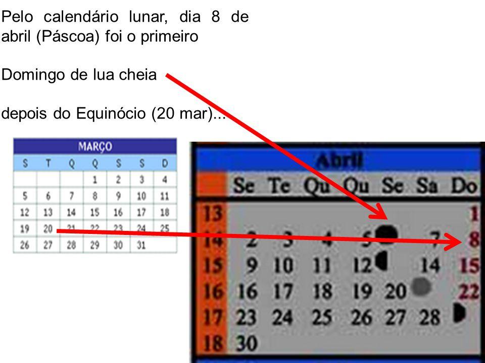 Pelo calendário lunar, dia 8 de abril (Páscoa) foi o primeiro Domingo de lua cheia depois do Equinócio (20 mar)...