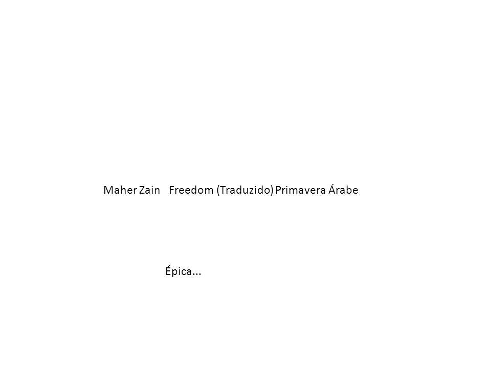 Maher Zain Freedom (Traduzido) Primavera Árabe Épica...