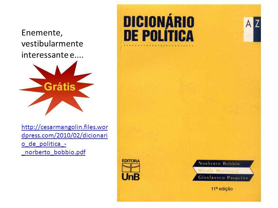 http://cesarmangolin.files.wor dpress.com/2010/02/dicionari o_de_politica_- _norberto_bobbio.pdf Enemente, vestibularmente interessante e....