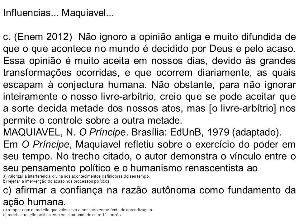 Influencias... Maquiavel... c. (Enem 2012) Não ignoro a opinião antiga e muito difundida de que o que acontece no mundo é decidido por Deus e pelo aca