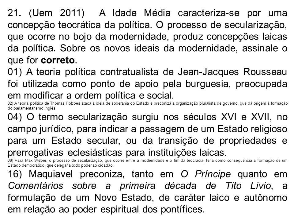 21. (Uem 2011) A Idade Média caracteriza-se por uma concepção teocrática da política. O processo de secularização, que ocorre no bojo da modernidade,
