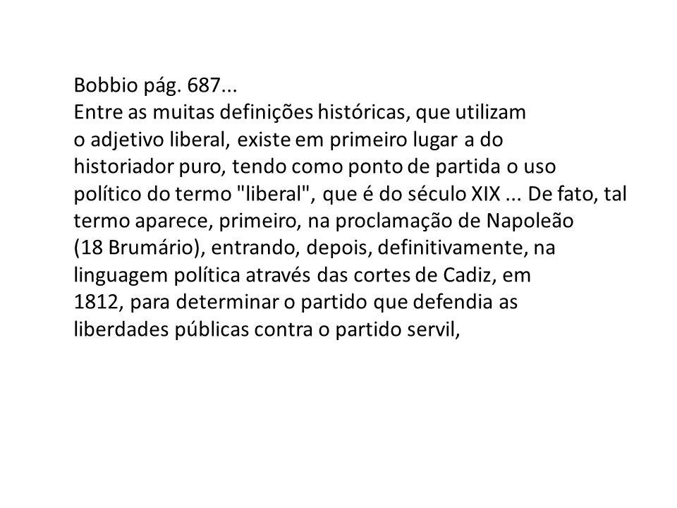 Bobbio pág. 687... Entre as muitas definições históricas, que utilizam o adjetivo liberal, existe em primeiro lugar a do historiador puro, tendo como