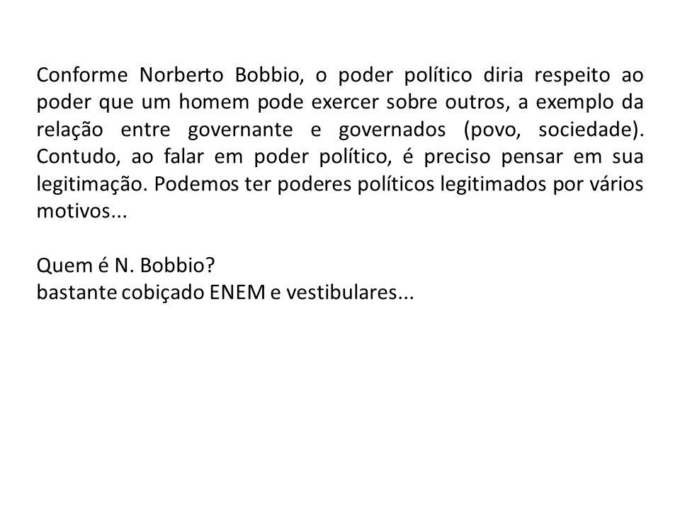 Conforme Norberto Bobbio, o poder político diria respeito ao poder que um homem pode exercer sobre outros, a exemplo da relação entre governante e gov