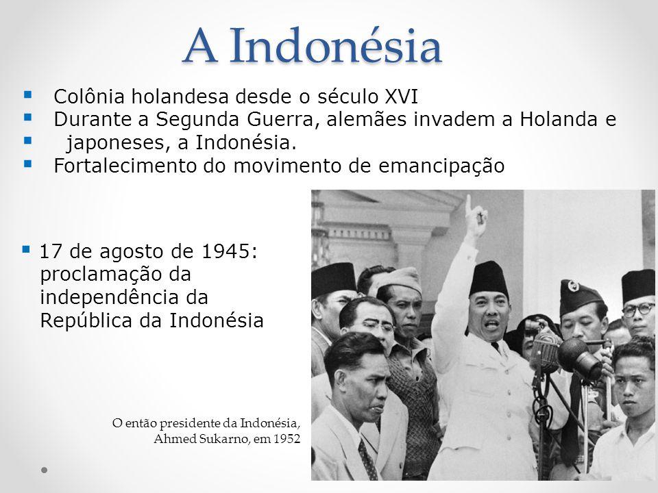 A Indonésia Colônia holandesa desde o século XVI Durante a Segunda Guerra, alemães invadem a Holanda e japoneses, a Indonésia. Fortalecimento do movim