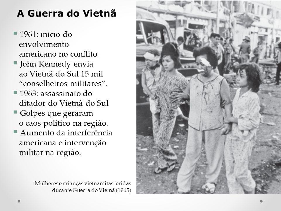 A Guerra do Vietnã 1961: início do envolvimento americano no conflito. John Kennedy envia ao Vietnã do Sul 15 mil conselheiros militares. 1963: assass