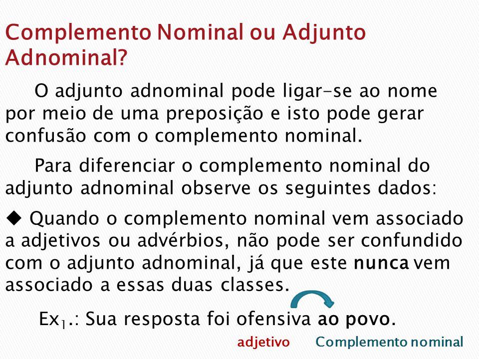 O adjunto adnominal pode ligar-se ao nome por meio de uma preposição e isto pode gerar confusão com o complemento nominal.