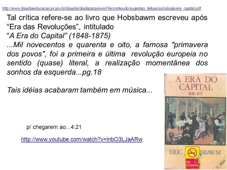 Tal crítica refere-se ao livro que Hobsbawm escreveu após Era das Revoluções, intitulado A Era do Capital (1848-1875)...Mil novecentos e quarenta e oi