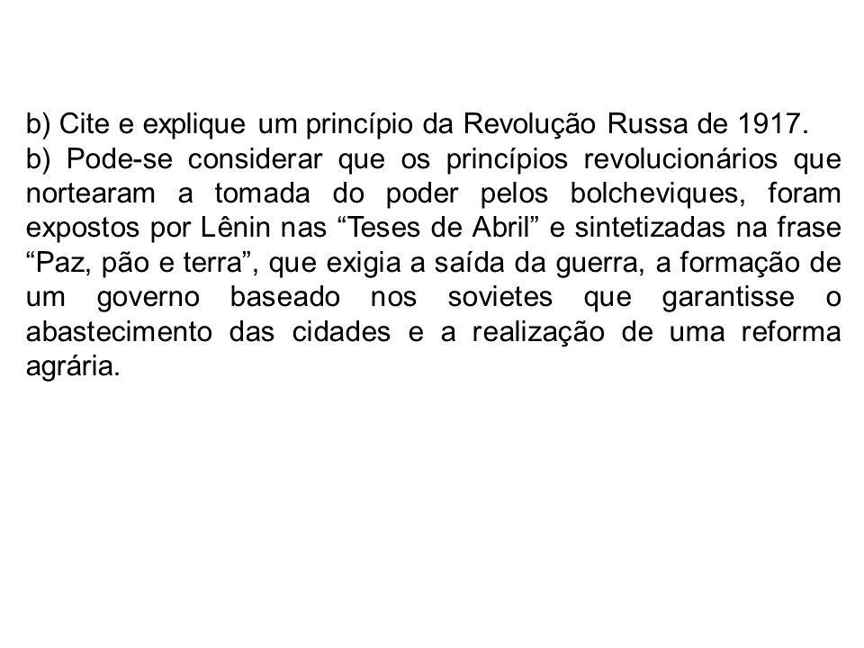 b) Cite e explique um princípio da Revolução Russa de 1917. b) Pode-se considerar que os princípios revolucionários que nortearam a tomada do poder pe
