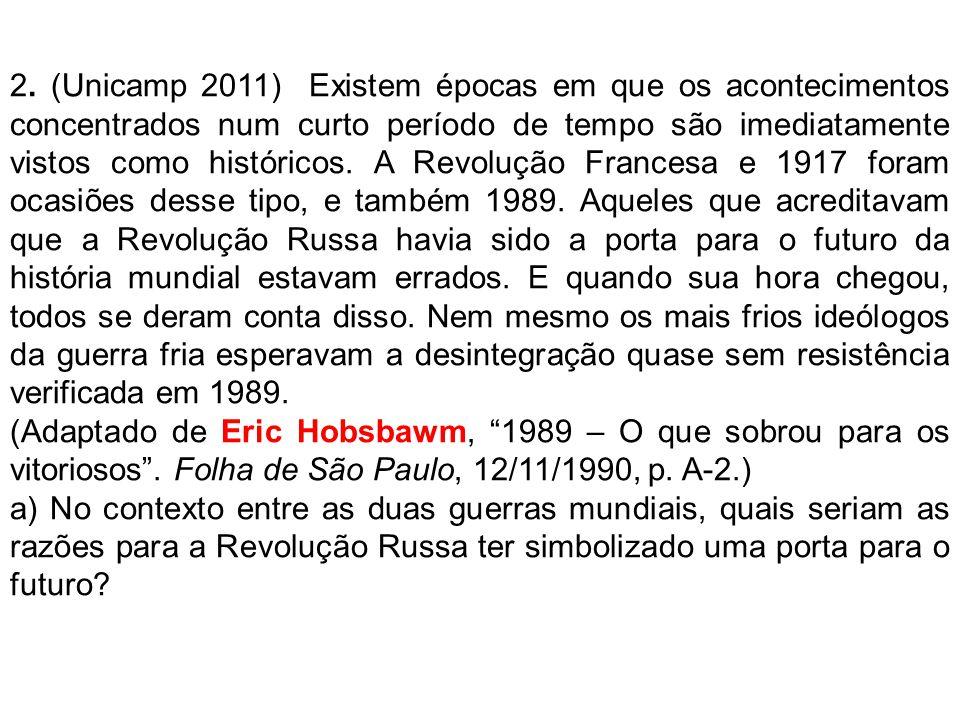 2. (Unicamp 2011) Existem épocas em que os acontecimentos concentrados num curto período de tempo são imediatamente vistos como históricos. A Revoluçã