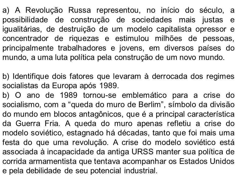 a) A Revolução Russa representou, no início do século, a possibilidade de construção de sociedades mais justas e igualitárias, de destruição de um mod