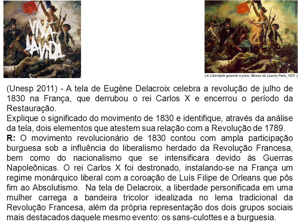 (Unesp 2011) - A tela de Eugène Delacroix celebra a revolução de julho de 1830 na França, que derrubou o rei Carlos X e encerrou o período da Restaura