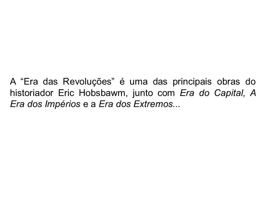 A Era das Revoluções é uma das principais obras do historiador Eric Hobsbawm, junto com Era do Capital, A Era dos Impérios e a Era dos Extremos...