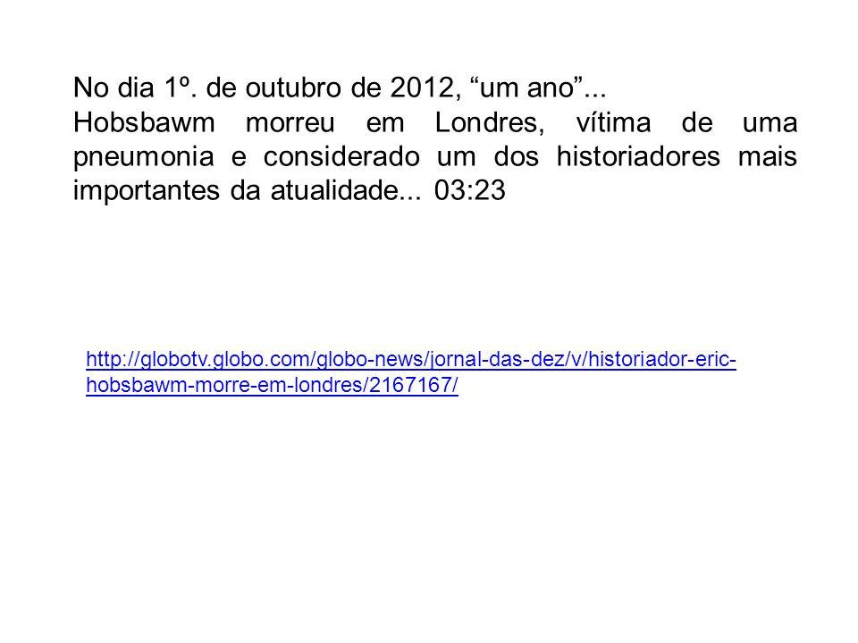 http://globotv.globo.com/globo-news/jornal-das-dez/v/historiador-eric- hobsbawm-morre-em-londres/2167167/ No dia 1º. de outubro de 2012, um ano... Hob