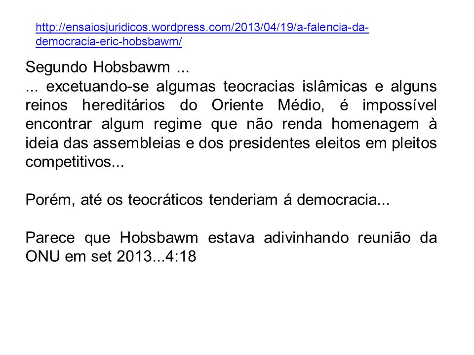 Segundo Hobsbawm... excetuando-se algumas teocracias islâmicas e alguns reinos hereditários do Oriente Médio, é impossível encontrar algum regime que