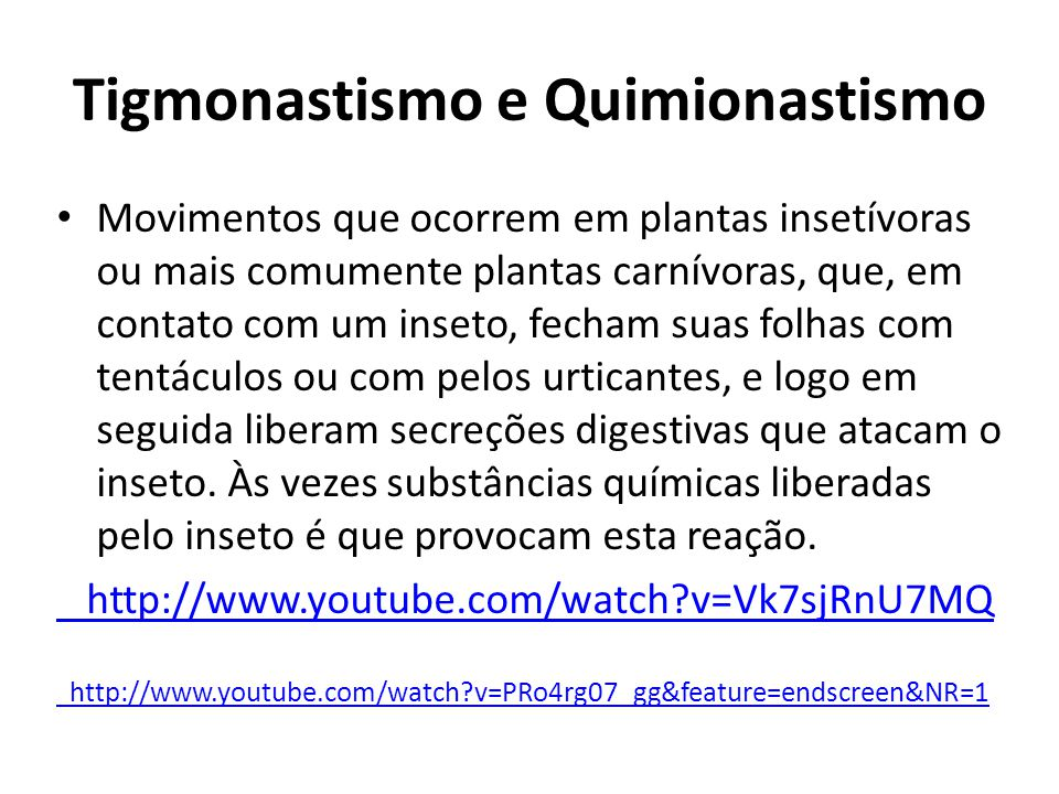 Tigmonastismo e Quimionastismo Movimentos que ocorrem em plantas insetívoras ou mais comumente plantas carnívoras, que, em contato com um inseto, fech
