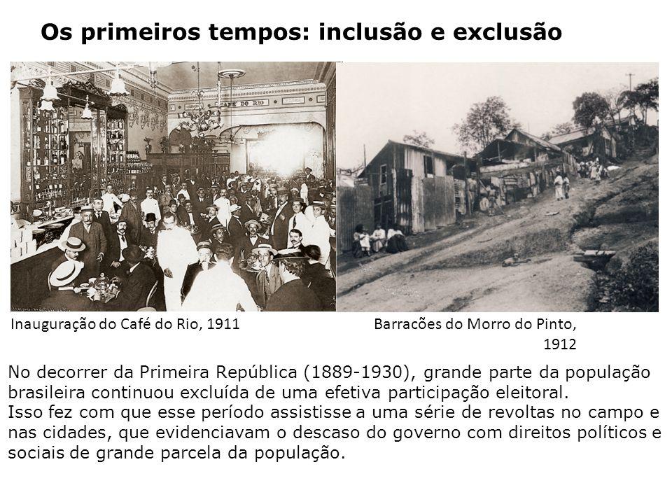 Os primeiros tempos: inclusão e exclusão Inauguração do Café do Rio, 1911Barracões do Morro do Pinto, 1912 No decorrer da Primeira República (1889-193