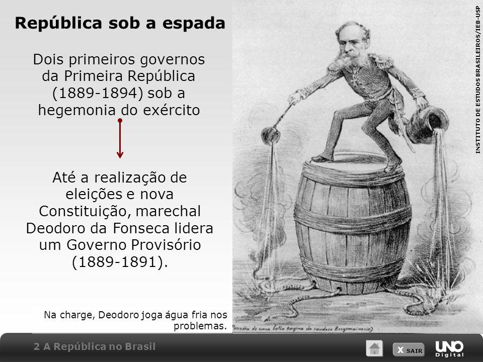 X SAIR Dois primeiros governos da Primeira República (1889-1894) sob a hegemonia do exército Até a realização de eleições e nova Constituição, marecha