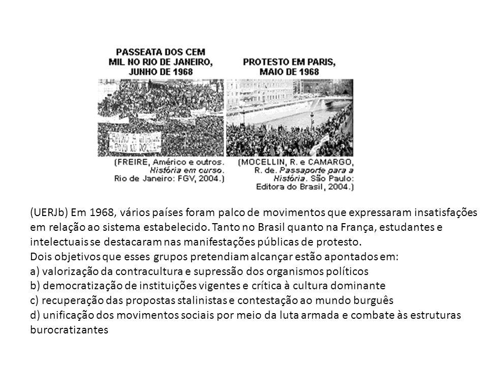 (UERJb) Em 1968, vários países foram palco de movimentos que expressaram insatisfações em relação ao sistema estabelecido. Tanto no Brasil quanto na F