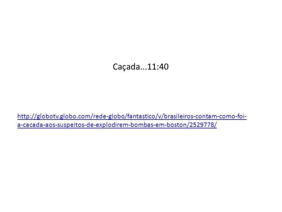 http://globotv.globo.com/rede-globo/fantastico/v/brasileiros-contam-como-foi- a-cacada-aos-suspeitos-de-explodirem-bombas-em-boston/2529778/ Caçada...