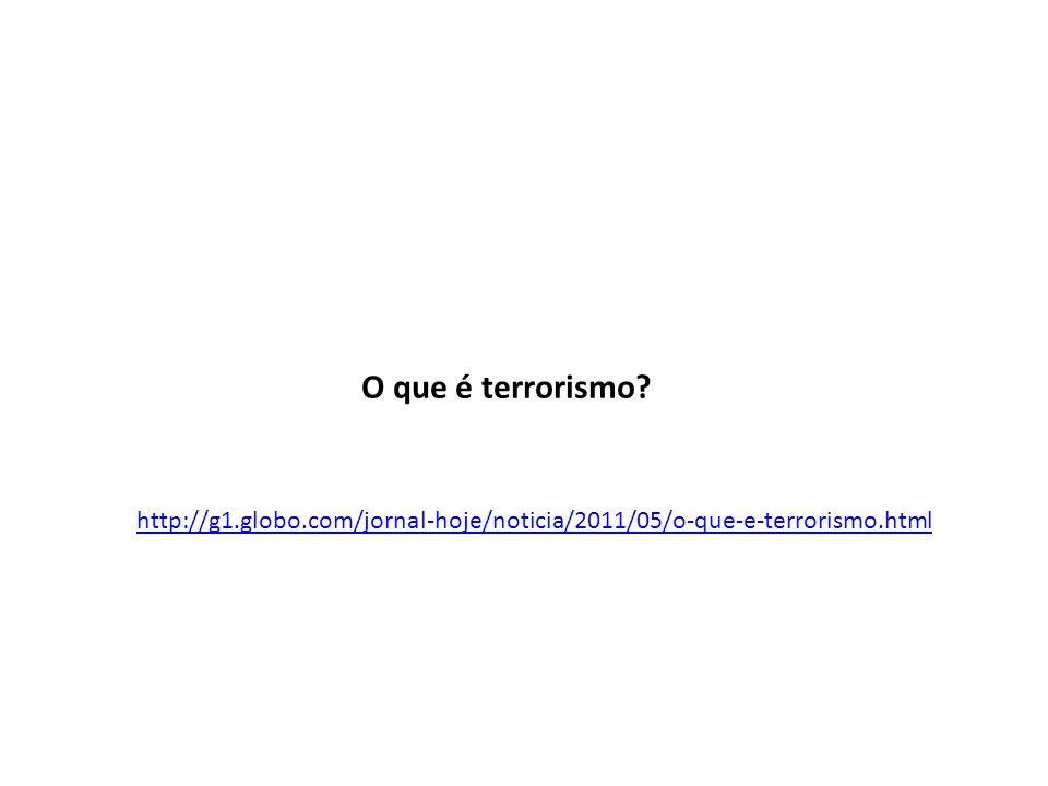 O que é terrorismo? http://g1.globo.com/jornal-hoje/noticia/2011/05/o-que-e-terrorismo.html