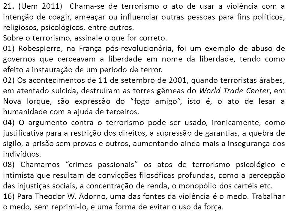 21. (Uem 2011) Chama-se de terrorismo o ato de usar a violência com a intenção de coagir, ameaçar ou influenciar outras pessoas para fins políticos, r