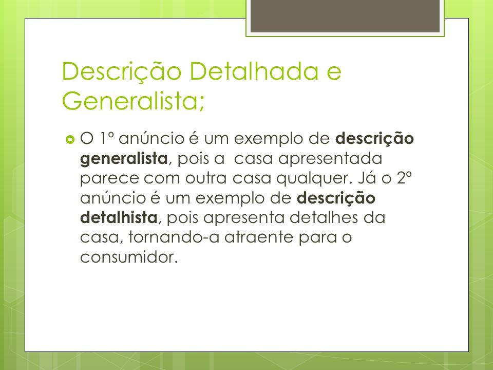Descrição Detalhada e Generalista; O 1º anúncio é um exemplo de descrição generalista, pois a casa apresentada parece com outra casa qualquer. Já o 2º