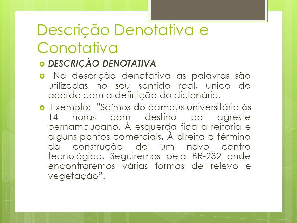 Descrição Denotativa e Conotativa DESCRIÇÃO DENOTATIVA Na descrição denotativa as palavras são utilizadas no seu sentido real, único de acordo com a d