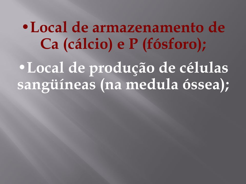 Local de produção de células sangüíneas (na medula óssea);