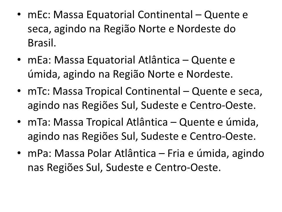 mEc: Massa Equatorial Continental – Quente e seca, agindo na Região Norte e Nordeste do Brasil.