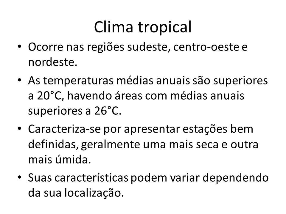Clima tropical Ocorre nas regiões sudeste, centro-oeste e nordeste.