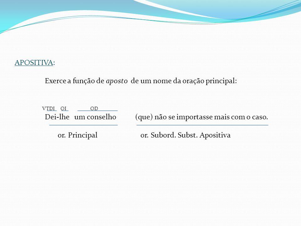 COMPLETIVA NOMINAL: Exerce a função de complemento nominal de um substantivo ou adjetivo da oração principal; VL + predicativo Estava convictode que e