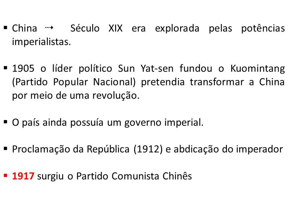 China Século XIX era explorada pelas potências imperialistas. 1905 o líder político Sun Yat-sen fundou o Kuomintang (Partido Popular Nacional) pretend