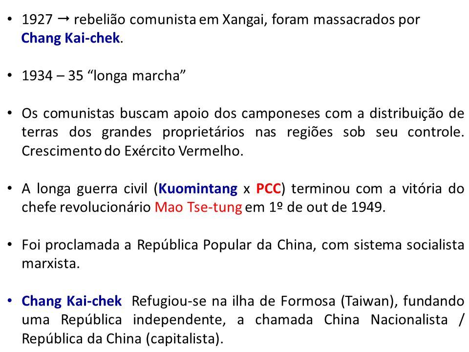 1927 rebelião comunista em Xangai, foram massacrados por Chang Kai-chek. 1934 – 35 longa marcha Os comunistas buscam apoio dos camponeses com a distri