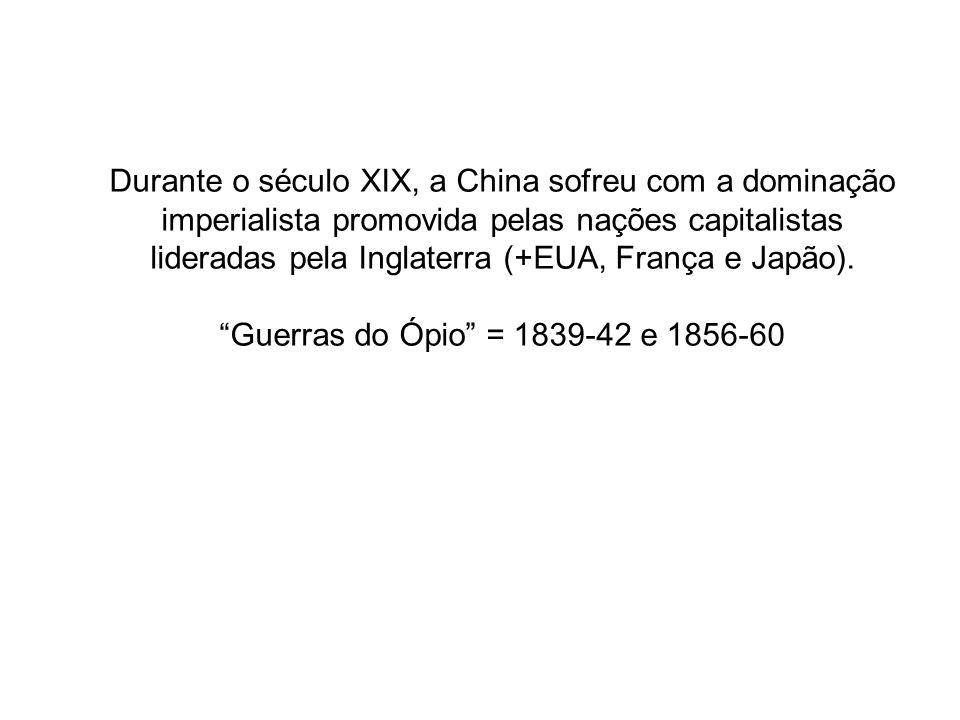 Durante o século XIX, a China sofreu com a dominação imperialista promovida pelas nações capitalistas lideradas pela Inglaterra (+EUA, França e Japão)